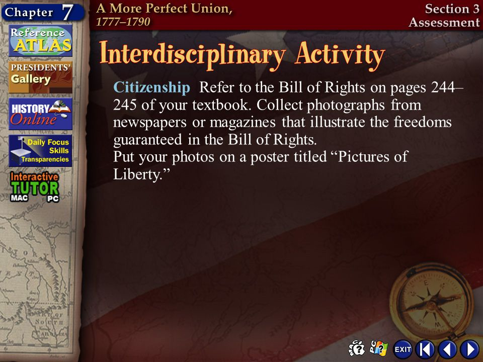 Citizenship Refer to the Bill of Rights on pages 244–245 of your textbook. Collect photographs from newspapers or magazines that illustrate the freedoms guaranteed in the Bill of Rights. Put your photos on a poster titled Pictures of Liberty.