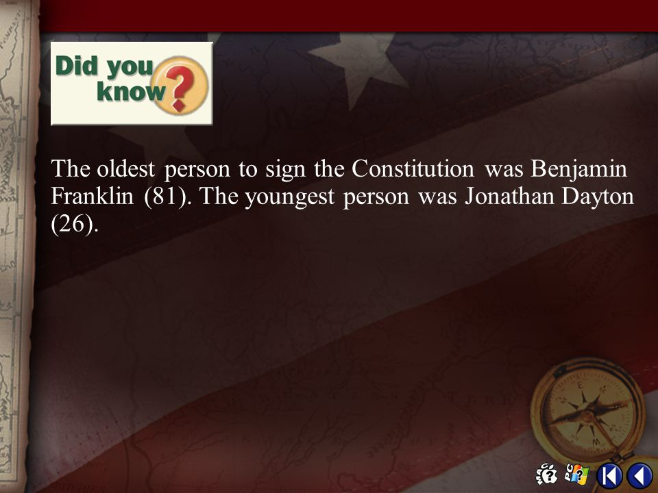 The oldest person to sign the Constitution was Benjamin Franklin (81)