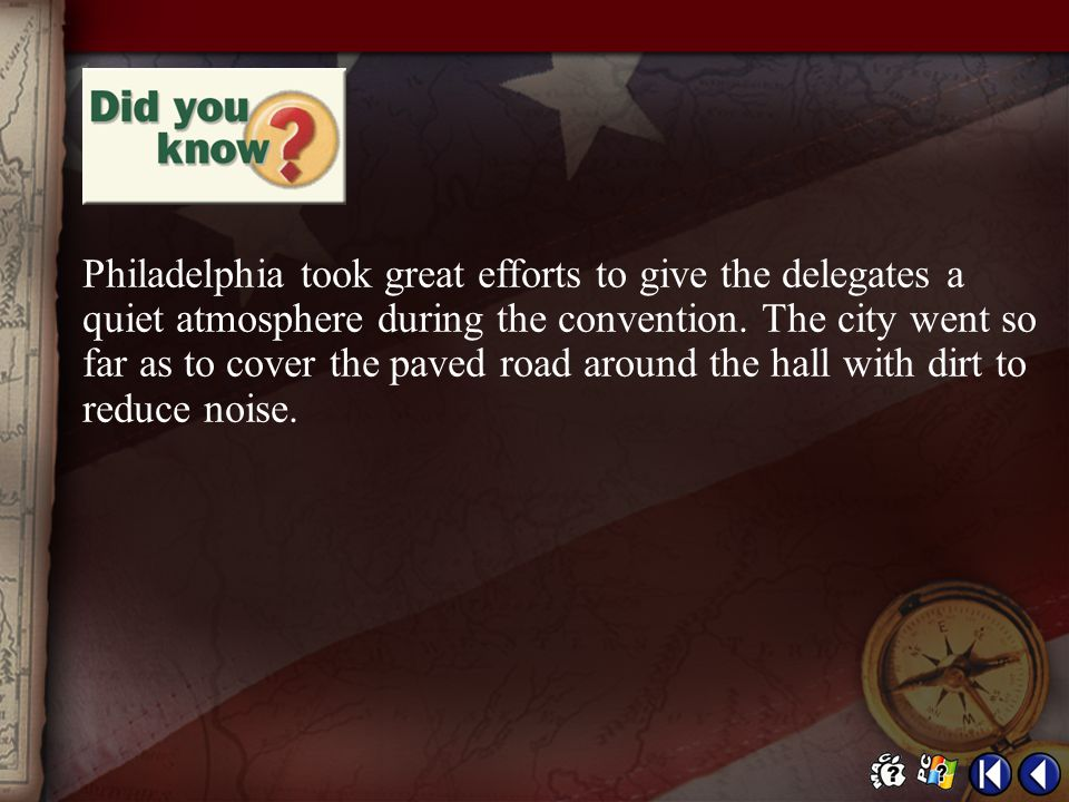 Philadelphia took great efforts to give the delegates a quiet atmosphere during the convention. The city went so far as to cover the paved road around the hall with dirt to reduce noise.