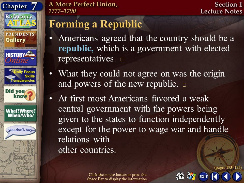 Forming a Republic Americans agreed that the country should be a republic, which is a government with elected representatives. 