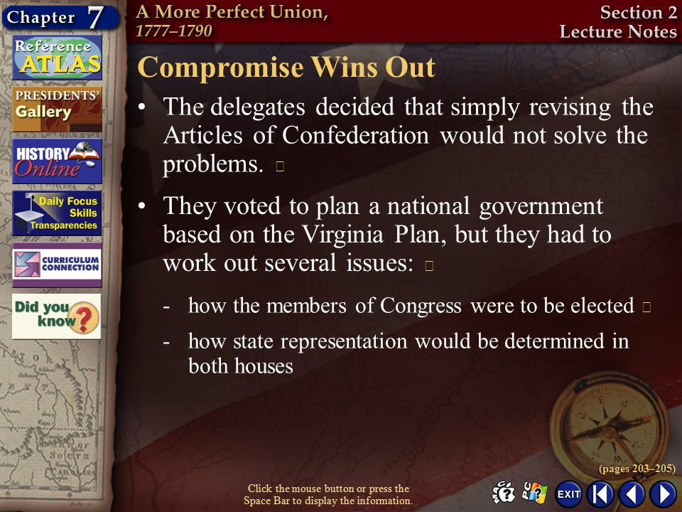 Compromise Wins Out The delegates decided that simply revising the Articles of Confederation would not solve the problems. 