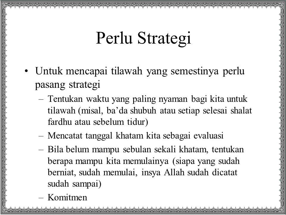 Perlu Strategi Untuk mencapai tilawah yang semestinya perlu pasang strategi.
