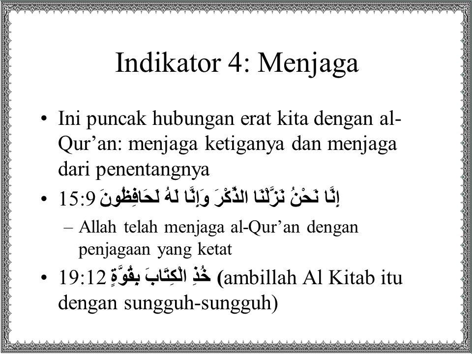 Indikator 4: Menjaga Ini puncak hubungan erat kita dengan al-Qur'an: menjaga ketiganya dan menjaga dari penentangnya.