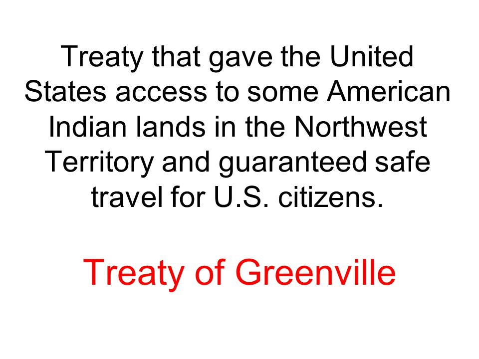 Treaty that gave the United States access to some American Indian lands in the Northwest Territory and guaranteed safe travel for U.S. citizens.