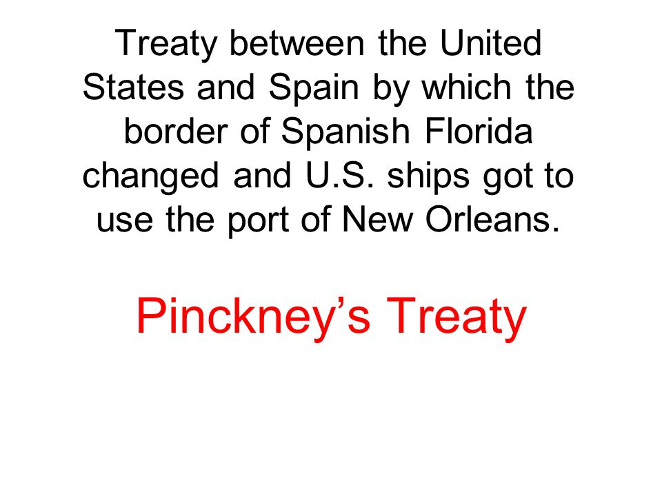 Treaty between the United States and Spain by which the border of Spanish Florida changed and U.S. ships got to use the port of New Orleans.