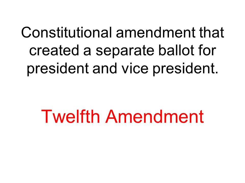 Constitutional amendment that created a separate ballot for president and vice president.