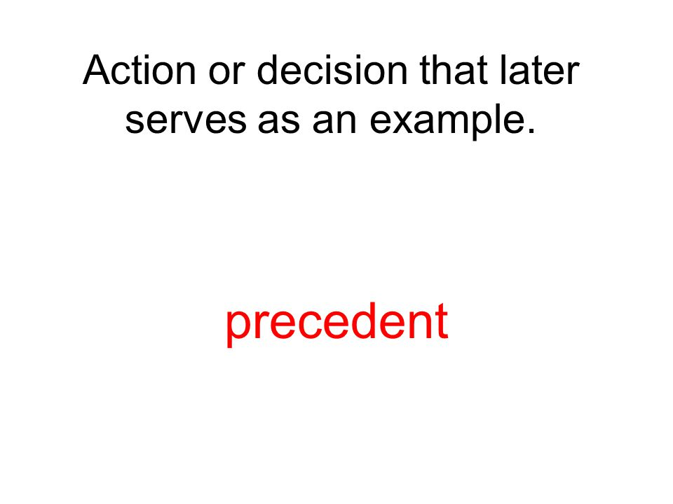 Action or decision that later serves as an example.