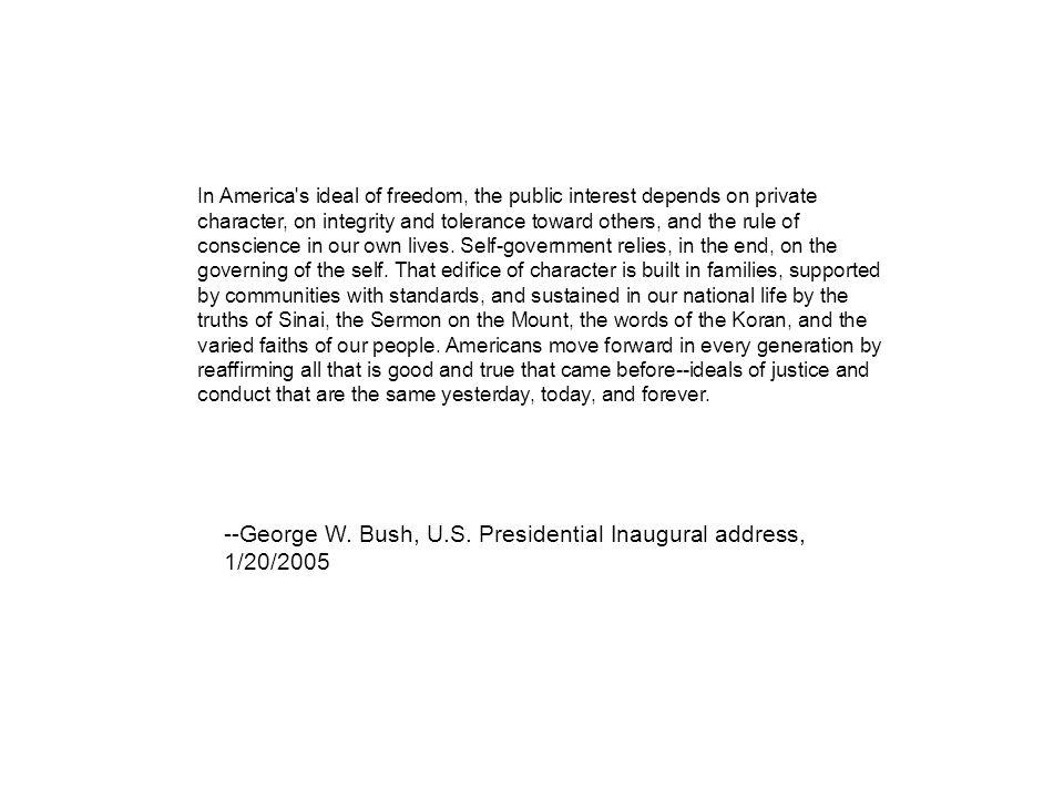 --George W. Bush, U.S. Presidential Inaugural address, 1/20/2005
