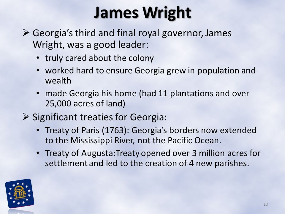 James Wright Georgia's third and final royal governor, James Wright, was a good leader: truly cared about the colony.