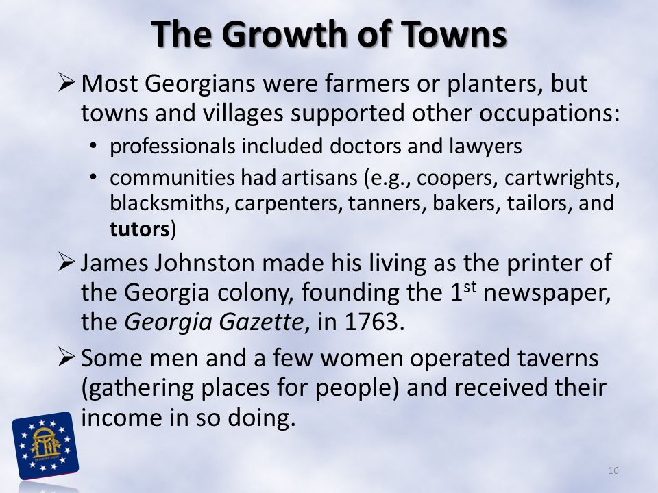 The Growth of Towns Most Georgians were farmers or planters, but towns and villages supported other occupations: