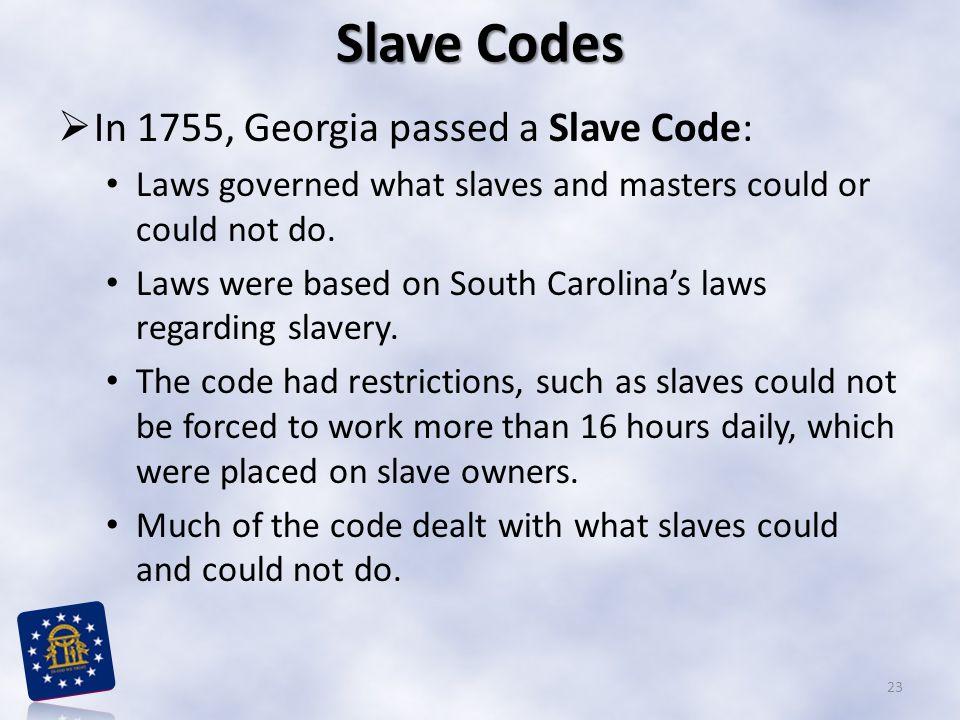 Slave Codes In 1755, Georgia passed a Slave Code:
