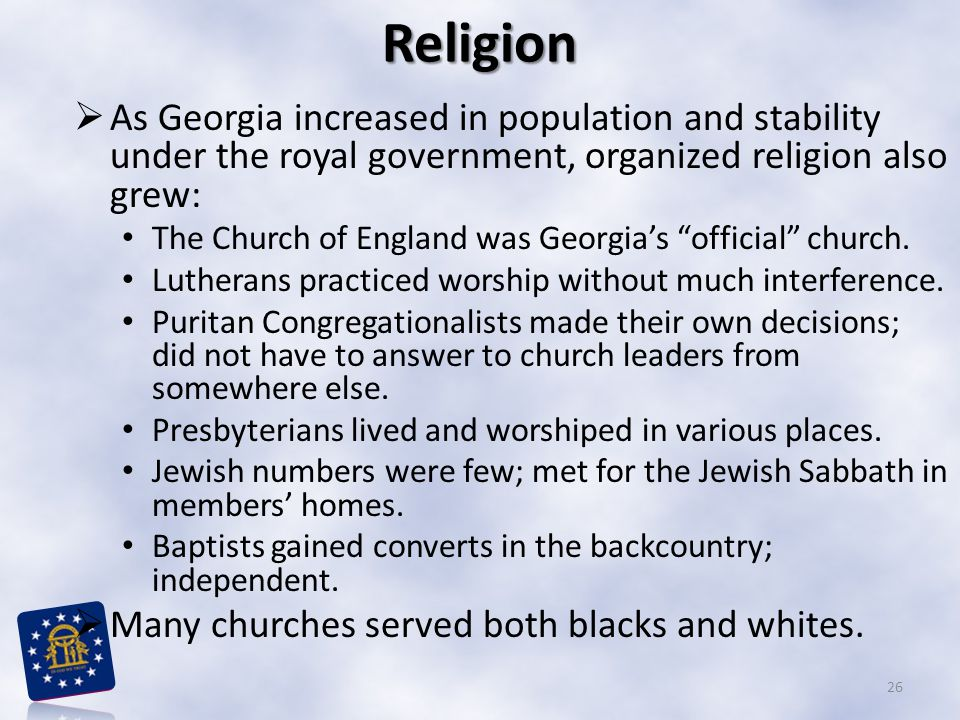 Religion As Georgia increased in population and stability under the royal government, organized religion also grew: