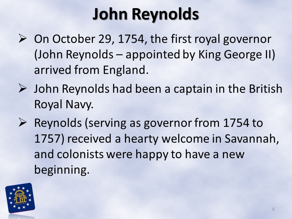John Reynolds On October 29, 1754, the first royal governor (John Reynolds – appointed by King George II) arrived from England.