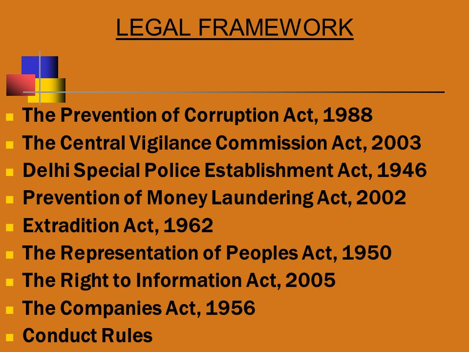 LEGAL FRAMEWORK The Prevention of Corruption Act, 1988