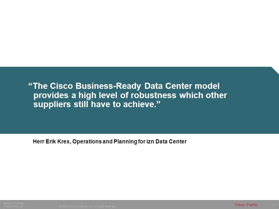 The Cisco Business-Ready Data Center model provides a high level of robustness which other suppliers still have to achieve.