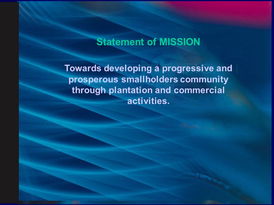 Statement of MISSION Towards developing a progressive and prosperous smallholders community.