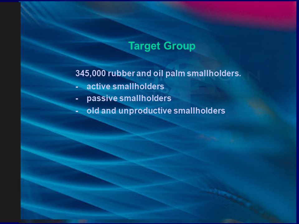 Target Group 345,000 rubber and oil palm smallholders.