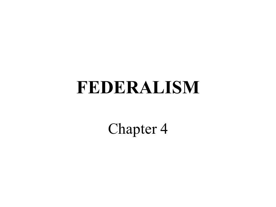FEDERALISM Chapter 4. Federalism is the most compelling topic about American government & politics or it's the most boring.