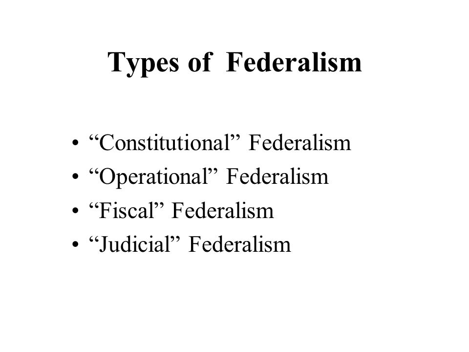 Types of Federalism Constitutional Federalism