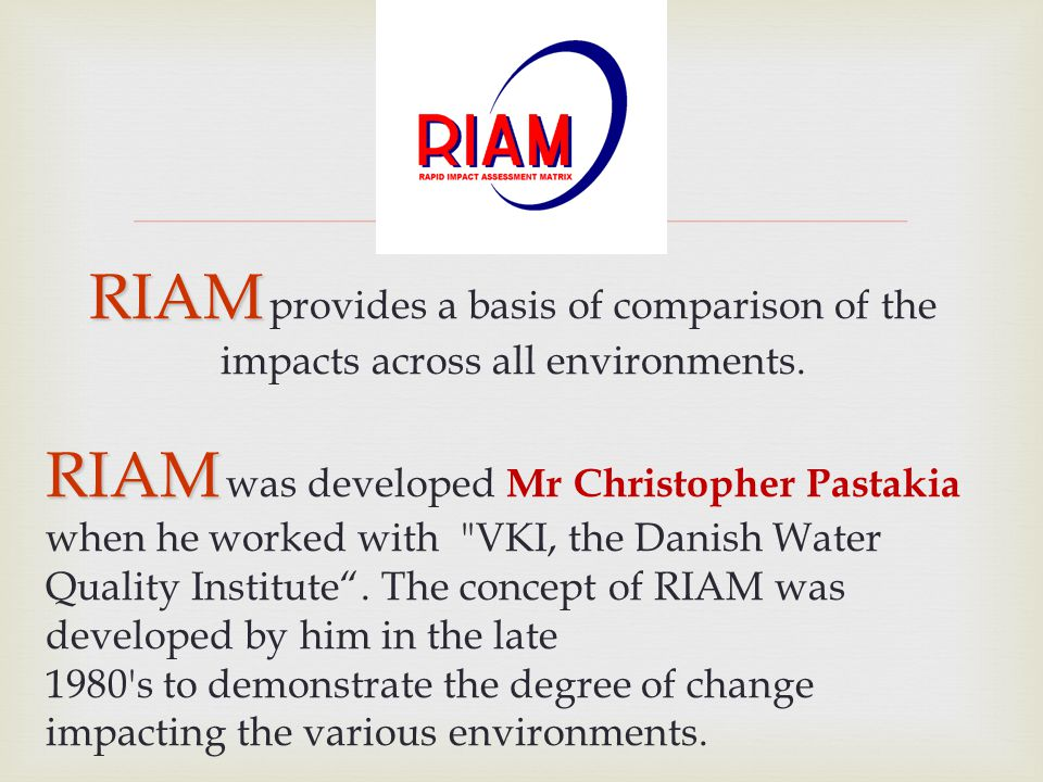 RIAM provides a basis of comparison of the impacts across all environments.