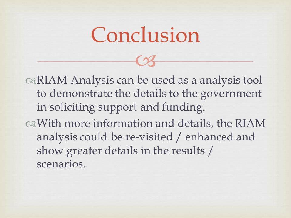 Conclusion RIAM Analysis can be used as a analysis tool to demonstrate the details to the government in soliciting support and funding.