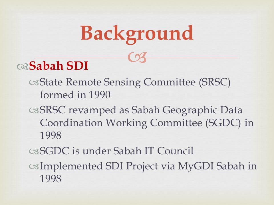 Background Sabah SDI. State Remote Sensing Committee (SRSC) formed in 1990.