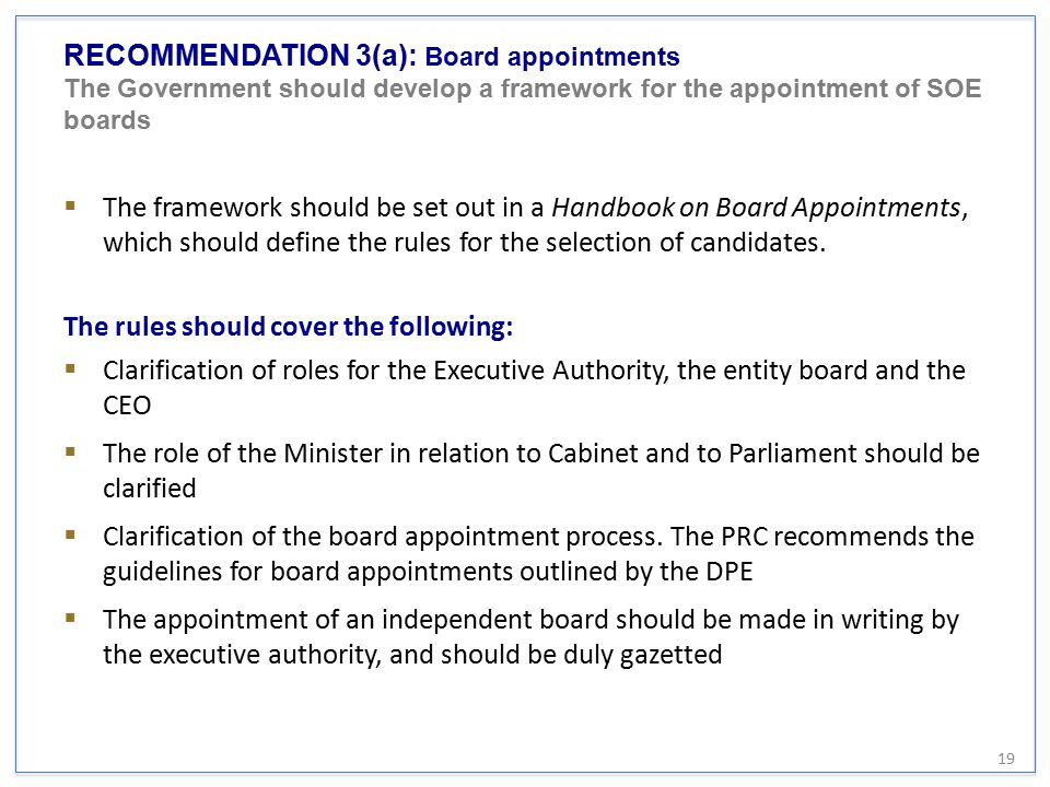 RECOMMENDATION 3(a): Board appointments The Government should develop a framework for the appointment of SOE boards
