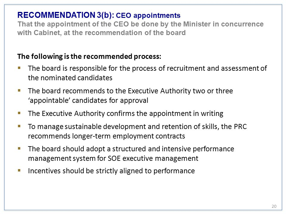 RECOMMENDATION 3(b): CEO appointments That the appointment of the CEO be done by the Minister in concurrence with Cabinet, at the recommendation of the board
