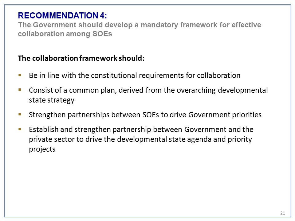 RECOMMENDATION 4: The Government should develop a mandatory framework for effective collaboration among SOEs