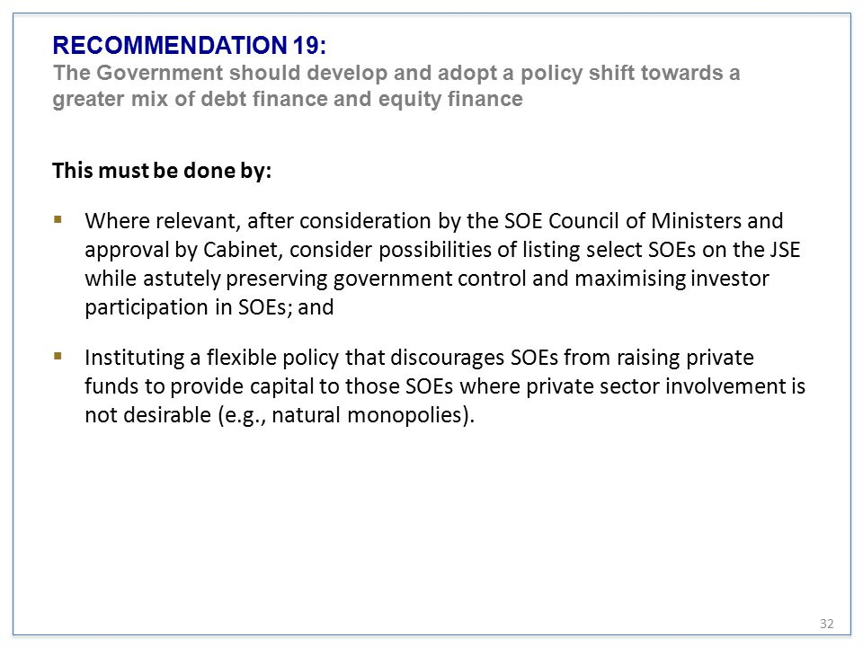RECOMMENDATION 19: The Government should develop and adopt a policy shift towards a greater mix of debt finance and equity finance