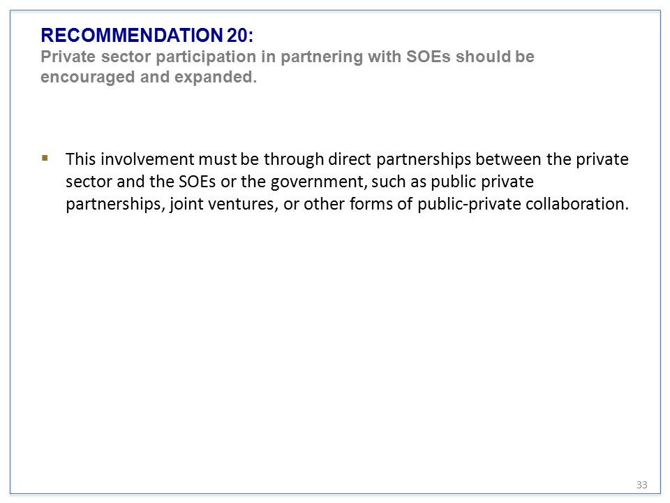 RECOMMENDATION 20: Private sector participation in partnering with SOEs should be encouraged and expanded.