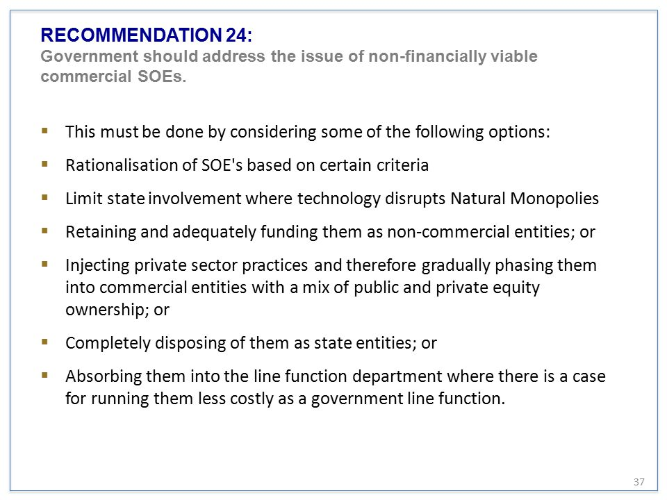 RECOMMENDATION 24: Government should address the issue of non-financially viable commercial SOEs.