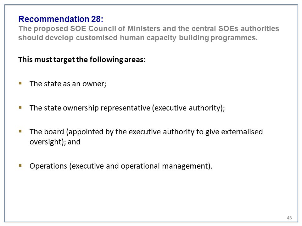 Recommendation 28: The proposed SOE Council of Ministers and the central SOEs authorities should develop customised human capacity building programmes.