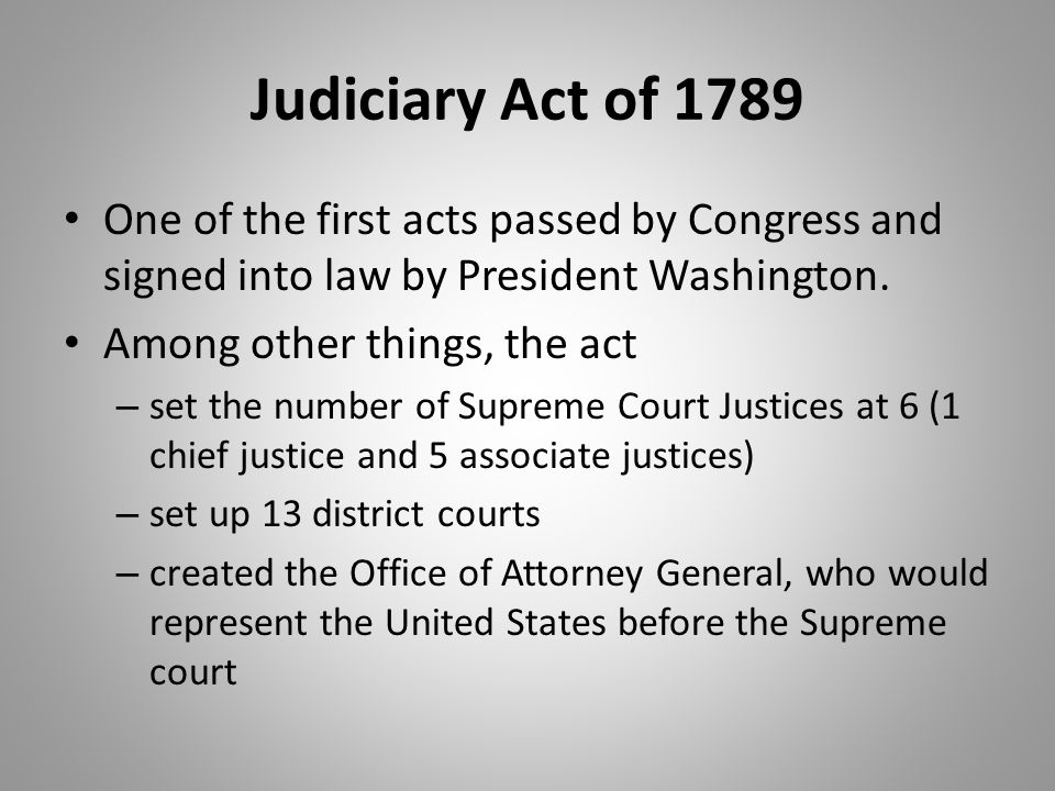 Judiciary Act of 1789 One of the first acts passed by Congress and signed into law by President Washington.