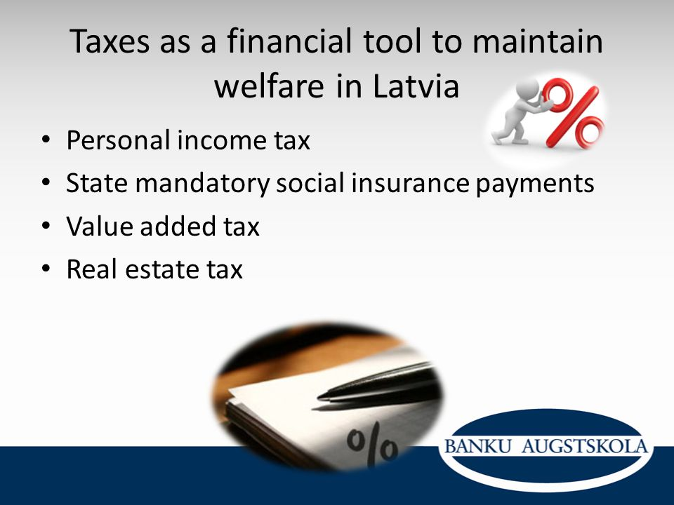 Taxes as a financial tool to maintain welfare in Latvia