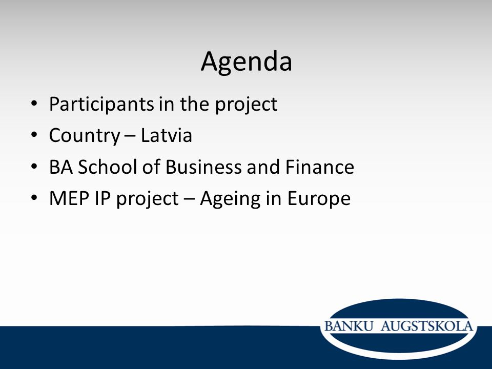 Agenda Participants in the project Country – Latvia