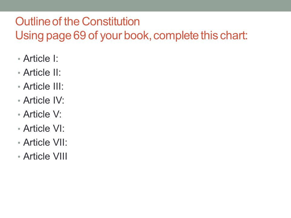 Outline of the Constitution Using page 69 of your book, complete this chart: