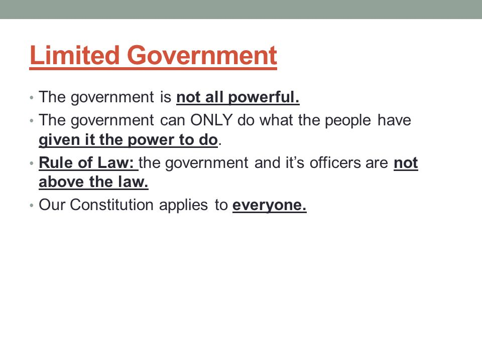 Limited Government The government is not all powerful.