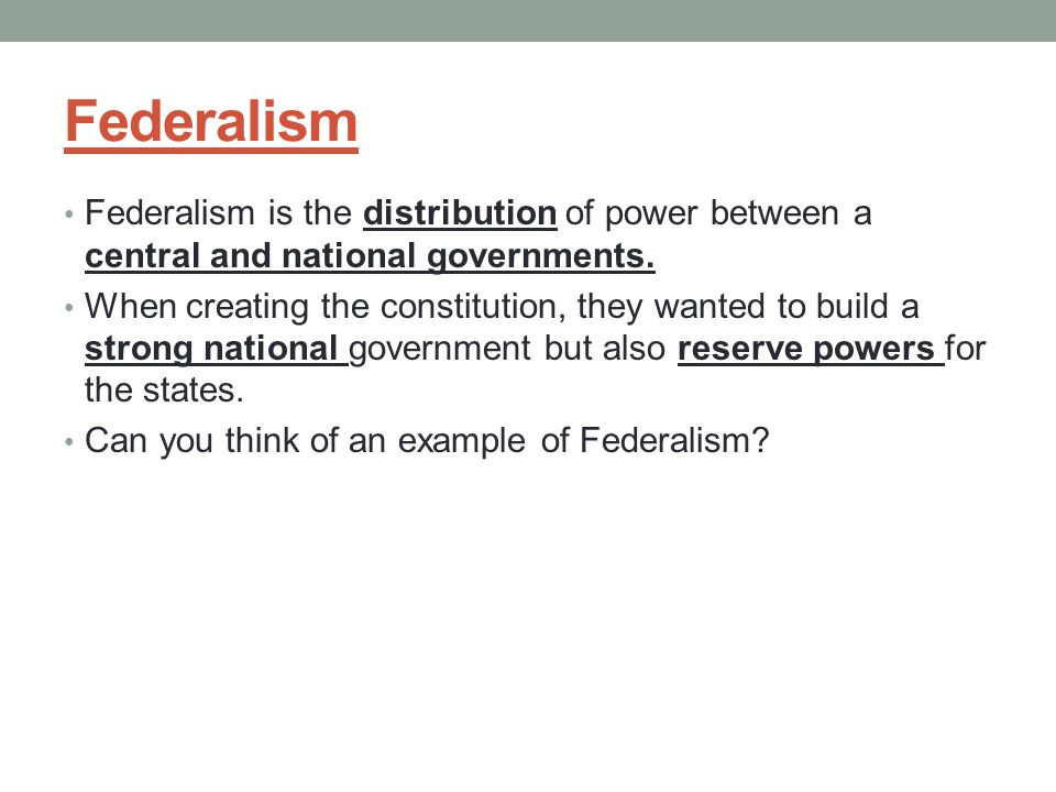 Federalism Federalism is the distribution of power between a central and national governments.