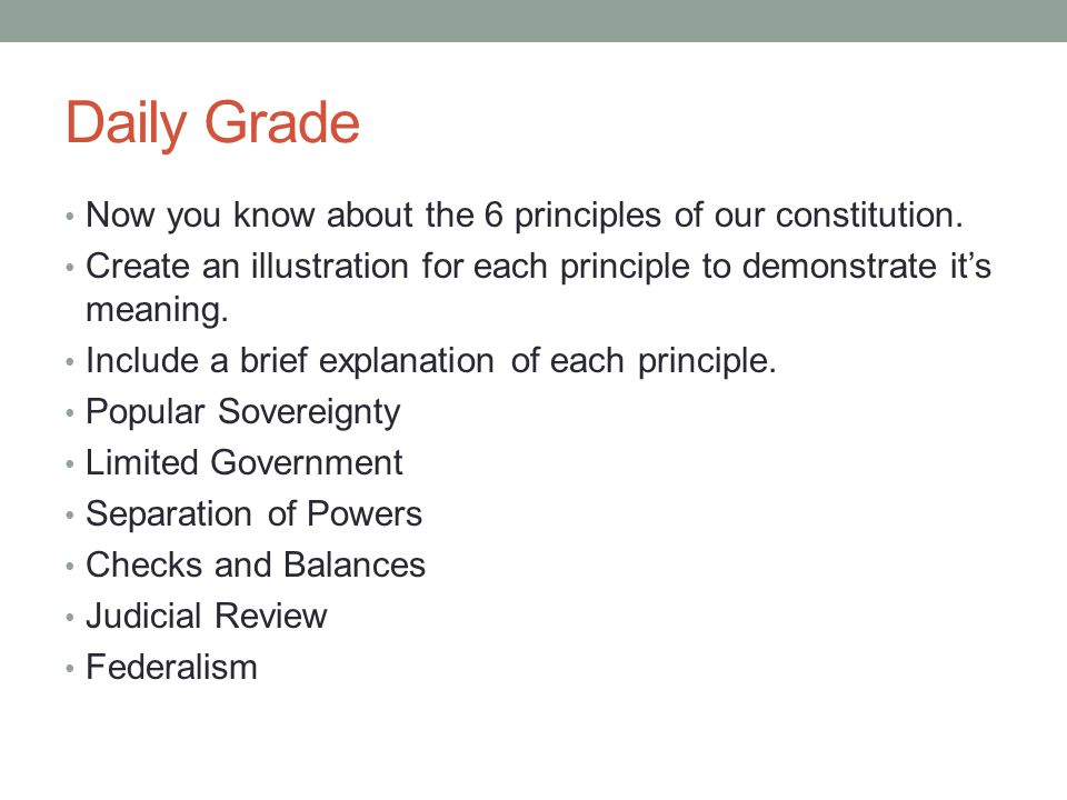 Daily Grade Now you know about the 6 principles of our constitution.