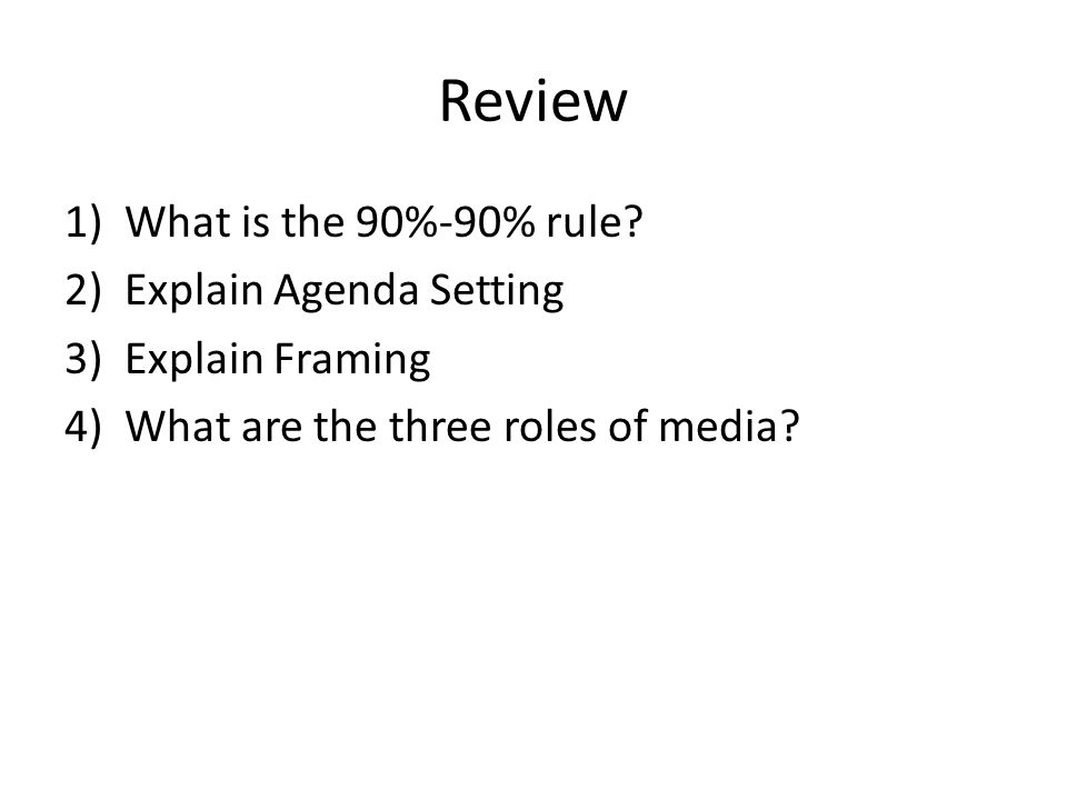 Review What is the 90%-90% rule Explain Agenda Setting
