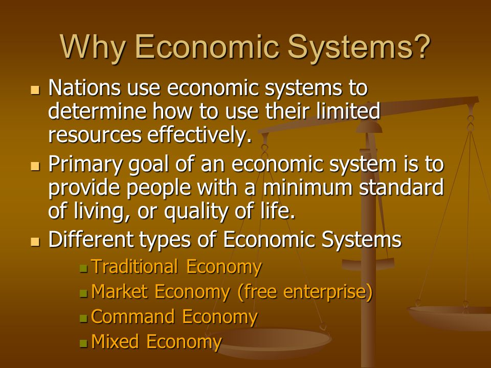 Why Economic Systems Nations use economic systems to determine how to use their limited resources effectively.