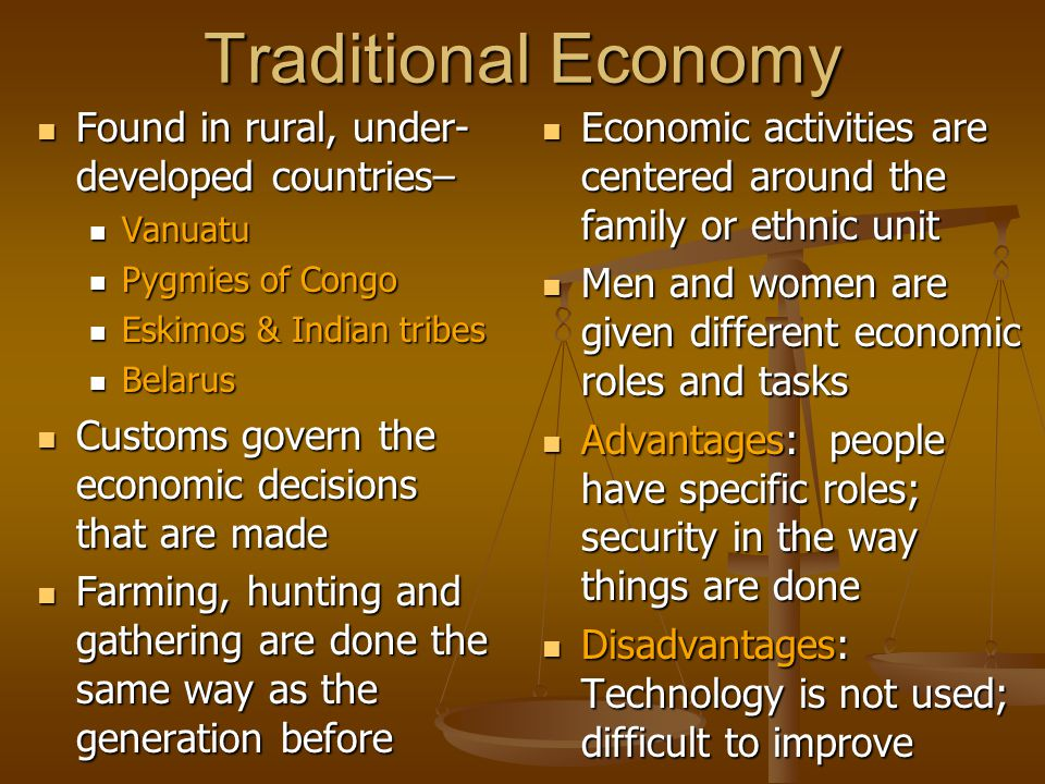Traditional Economy Found in rural, under-developed countries–