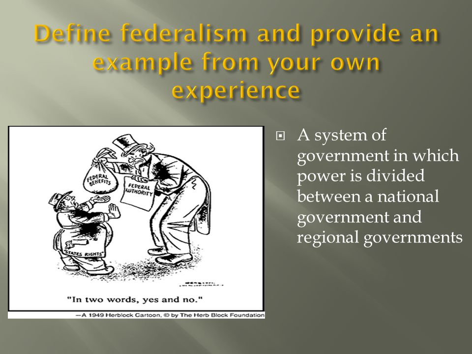 Define federalism and provide an example from your own experience
