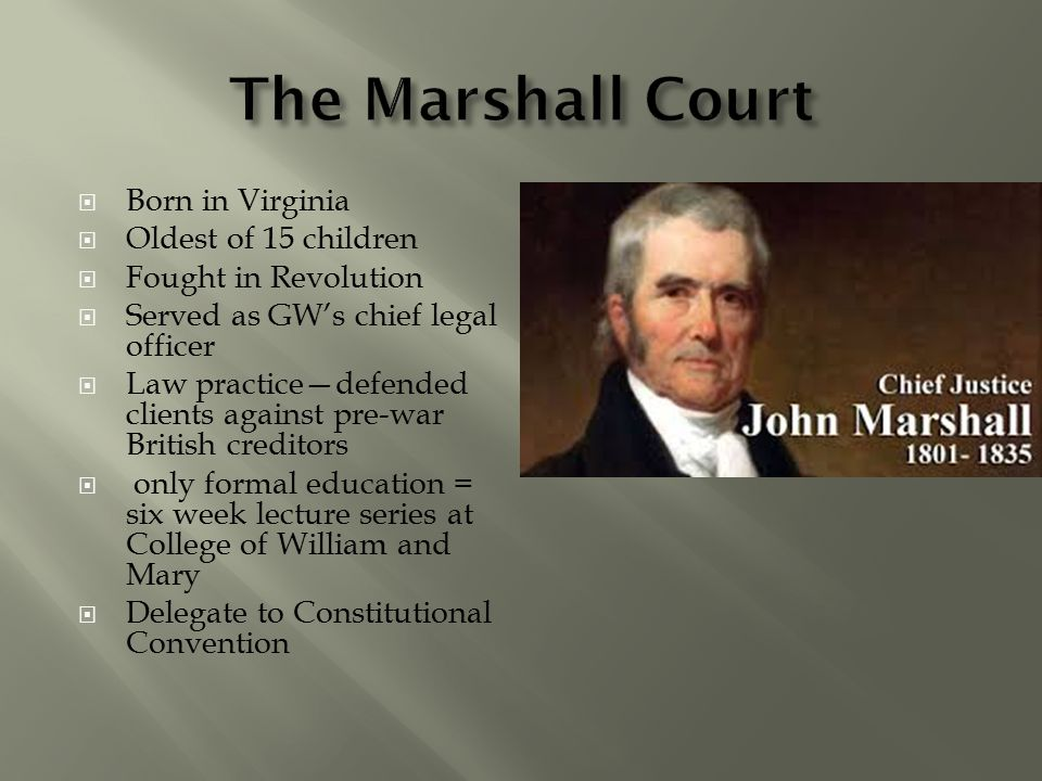 The Marshall Court Born in Virginia Oldest of 15 children