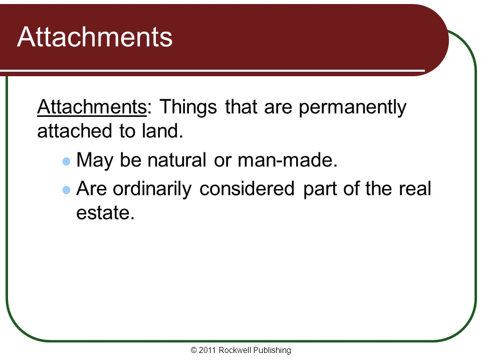 Attachments Attachments: Things that are permanently attached to land.