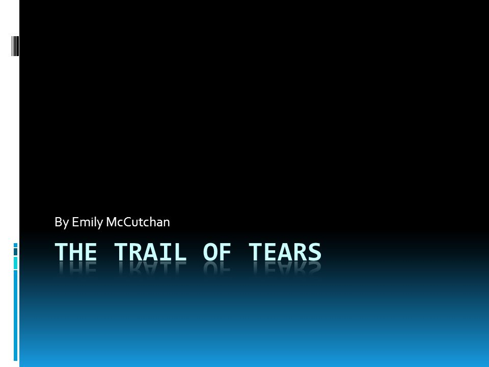 By Emily McCutchan The Trail of Tears