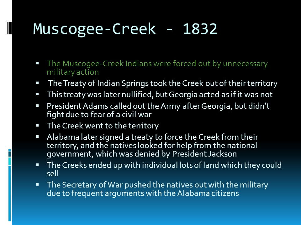 Muscogee-Creek - 1832 The Muscogee-Creek Indians were forced out by unnecessary military action.