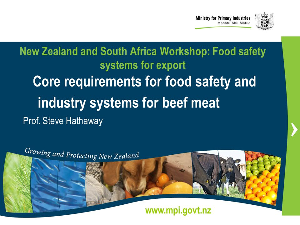 New Zealand and South Africa Workshop: Food safety systems for export Core requirements for food safety and industry systems for beef meat
