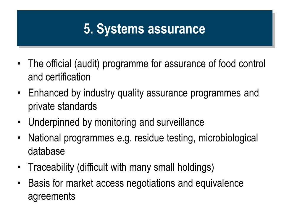 5. Systems assurance The official (audit) programme for assurance of food control and certification.